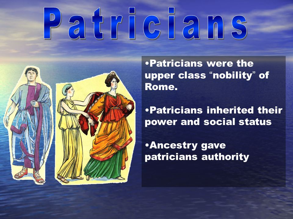 Patrician families controlled all society— politics, religion, economics, military Magistrates, judges, and priests mostly came from the Patrician order Maintained power through economic suppression.