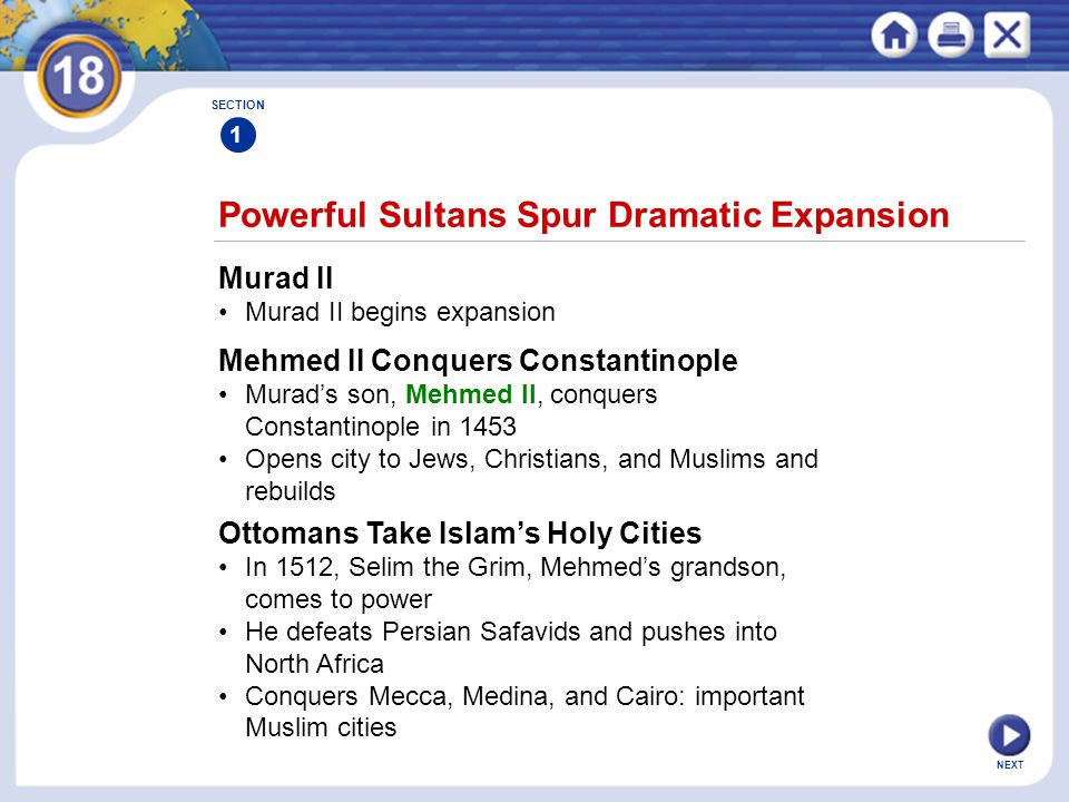 NEXT Suleyman the Lawgiver SECTION 1 A Great Ruler Suleyman the Lawgiver, Selim's son, rules from 1520 to 1566 The Empire Reaches Its Limits Suleyman conquers Belgrade (1521) and Rhodes (1522) Ottomans control eastern Mediterranean Turks take North African coastline, control inland trade routes Suleyman's forces advance to Vienna By 1526, Ottoman Empire is the largest in the world Continued...