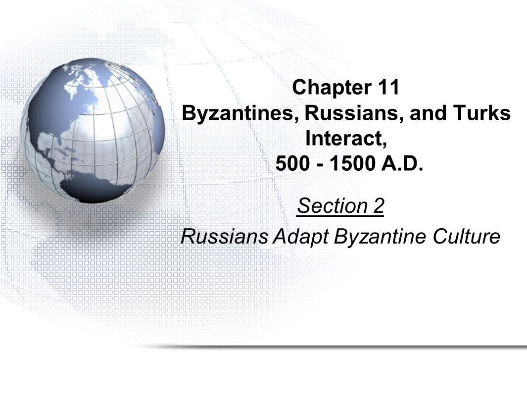 Chapter 11 Byzantines, Russians, and Turks Interact, 500 - 1500 A.D. Section 2 Russians Adapt Byzantine Culture