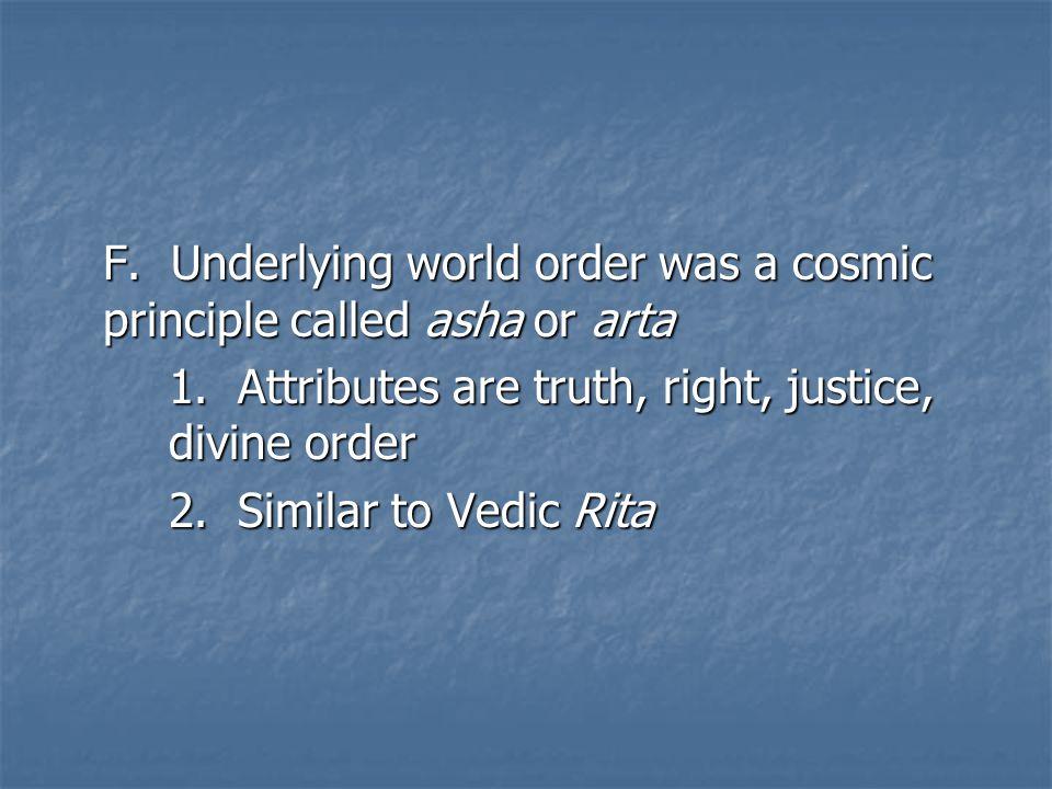 F. Underlying world order was a cosmic principle called asha or arta 1.