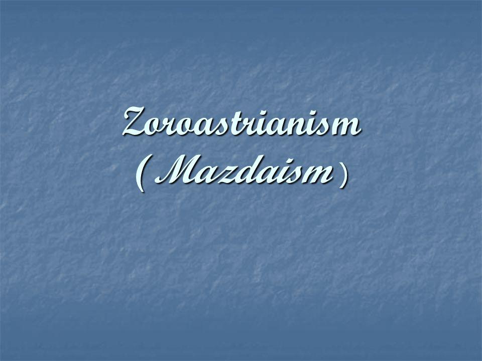 Zoroastrianism (Mazdaism )