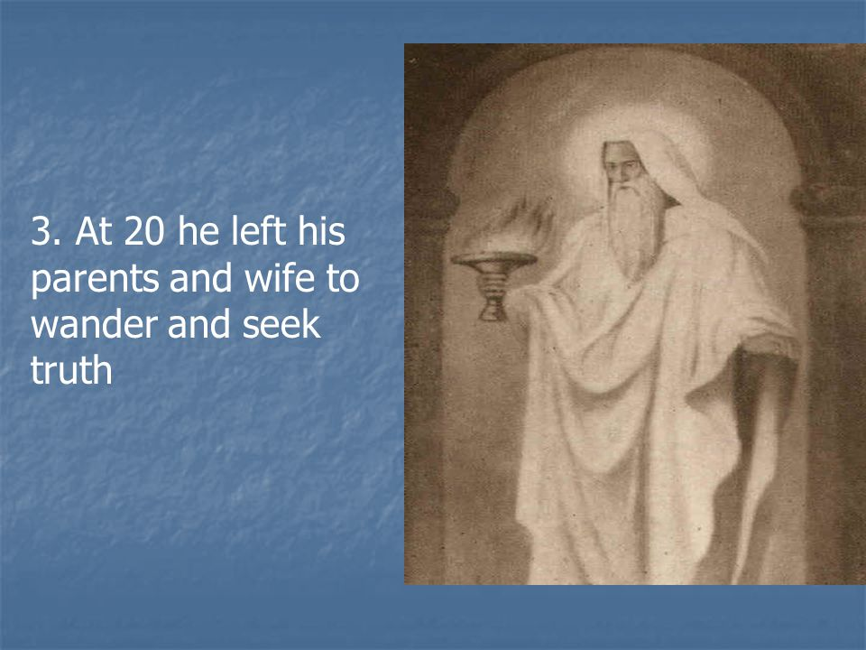 3. At 20 he left his parents and wife to wander and seek truth
