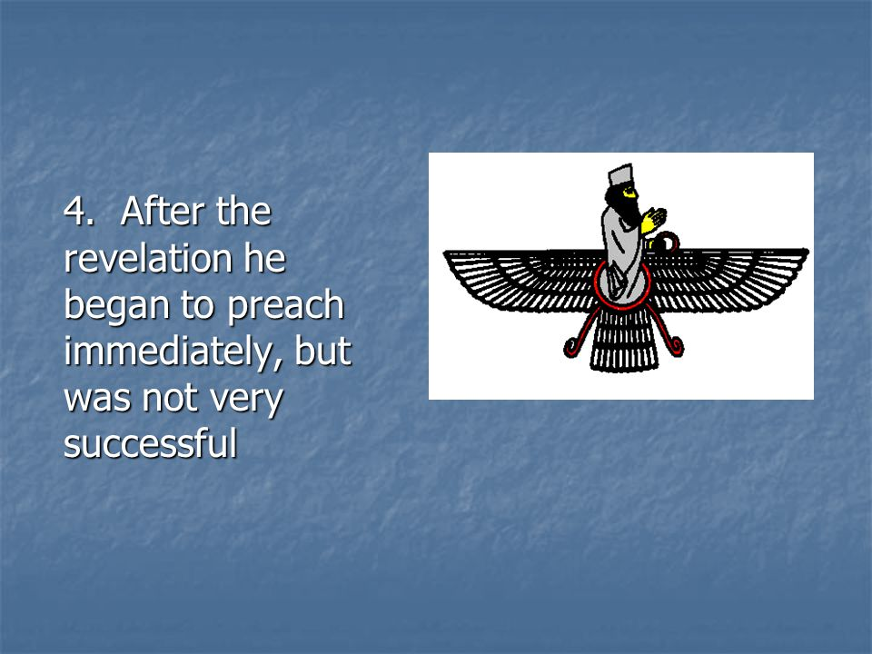 4. After the revelation he began to preach immediately, but was not very successful