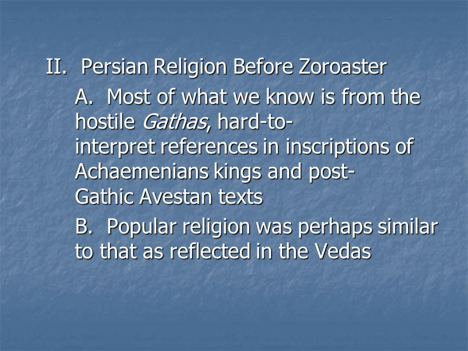 II. Persian Religion Before Zoroaster A.