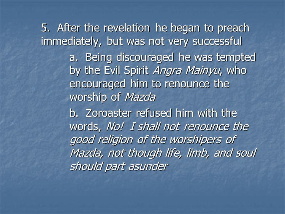 5. After the revelation he began to preach immediately, but was not very successful a.