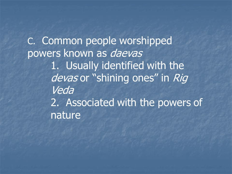 C.Common people worshipped powers known as daevas 1.
