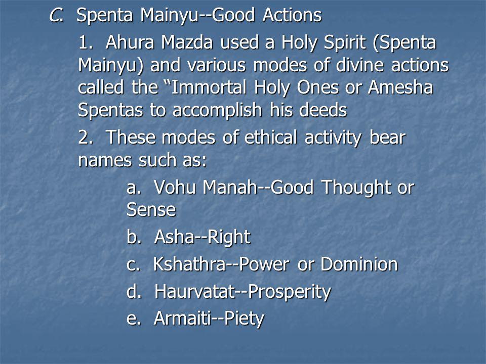 C. Spenta Mainyu--Good Actions 1.
