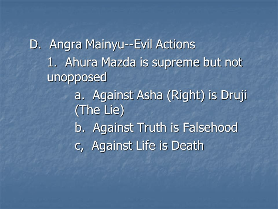 D.Angra Mainyu--Evil Actions 1. Ahura Mazda is supreme but not unopposed a.