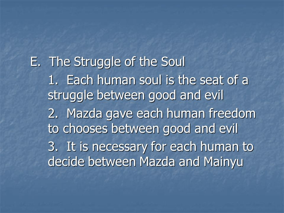 E. The Struggle of the Soul 1. Each human soul is the seat of a struggle between good and evil 2.