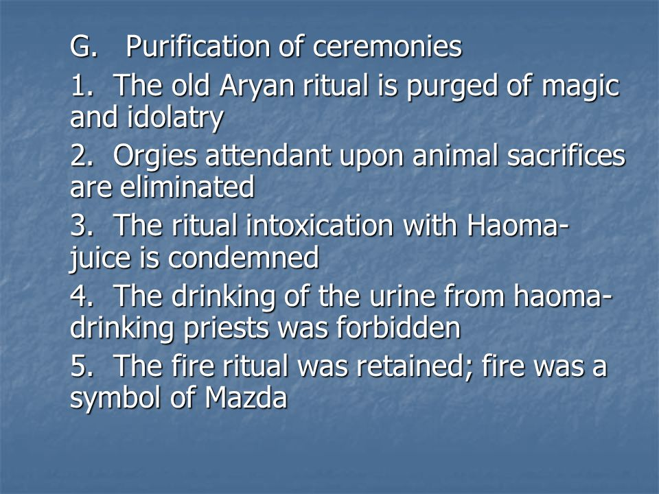 G.Purification of ceremonies 1. The old Aryan ritual is purged of magic and idolatry 2.