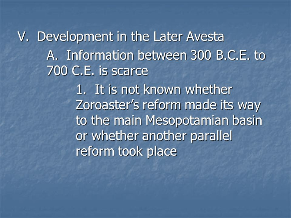 V.Development in the Later Avesta A. Information between 300 B.C.E.