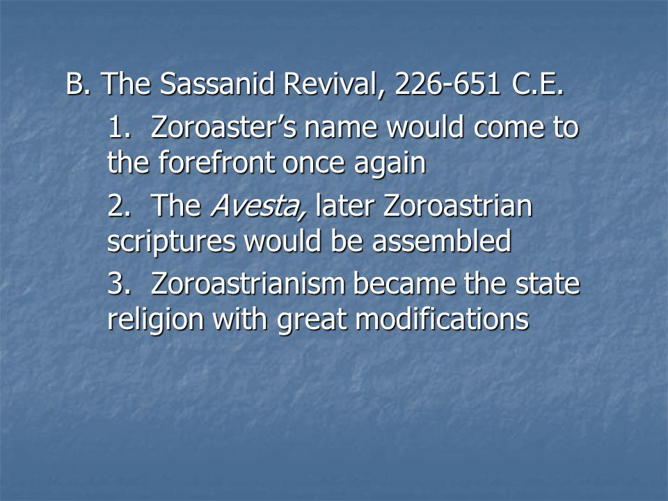 B. The Sassanid Revival, 226-651 C.E. 1.