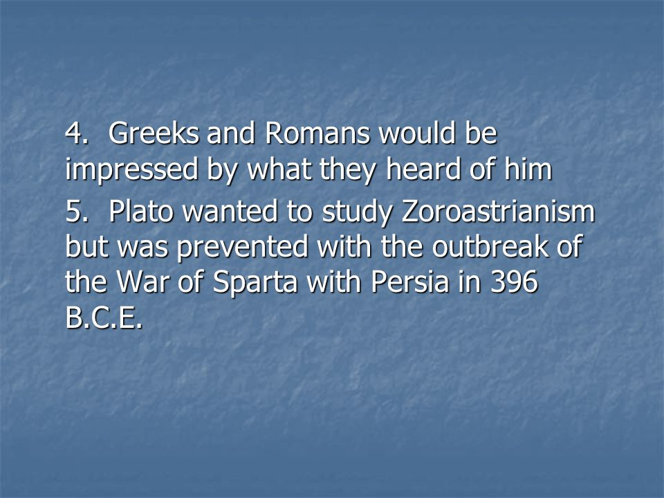 4. Greeks and Romans would be impressed by what they heard of him 5.
