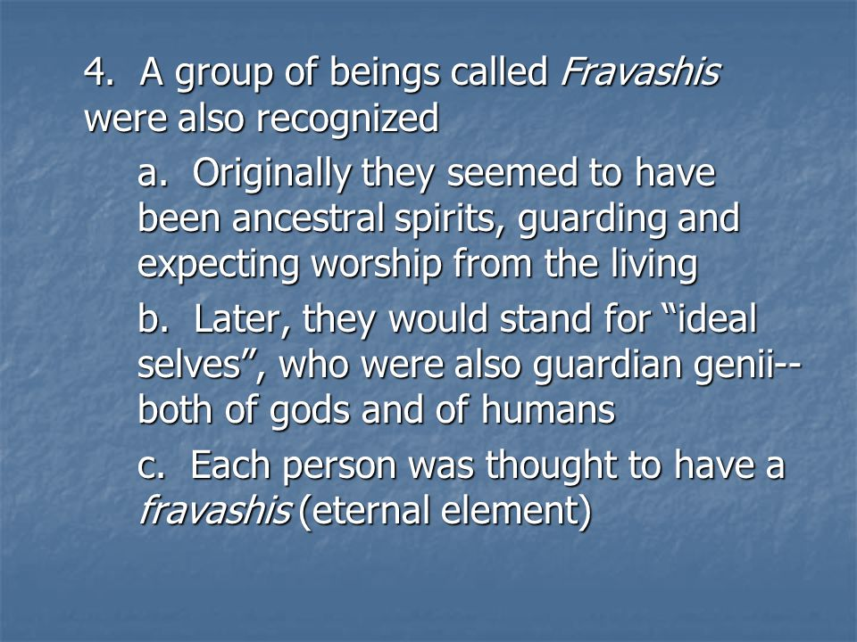 4. A group of beings called Fravashis were also recognized a.