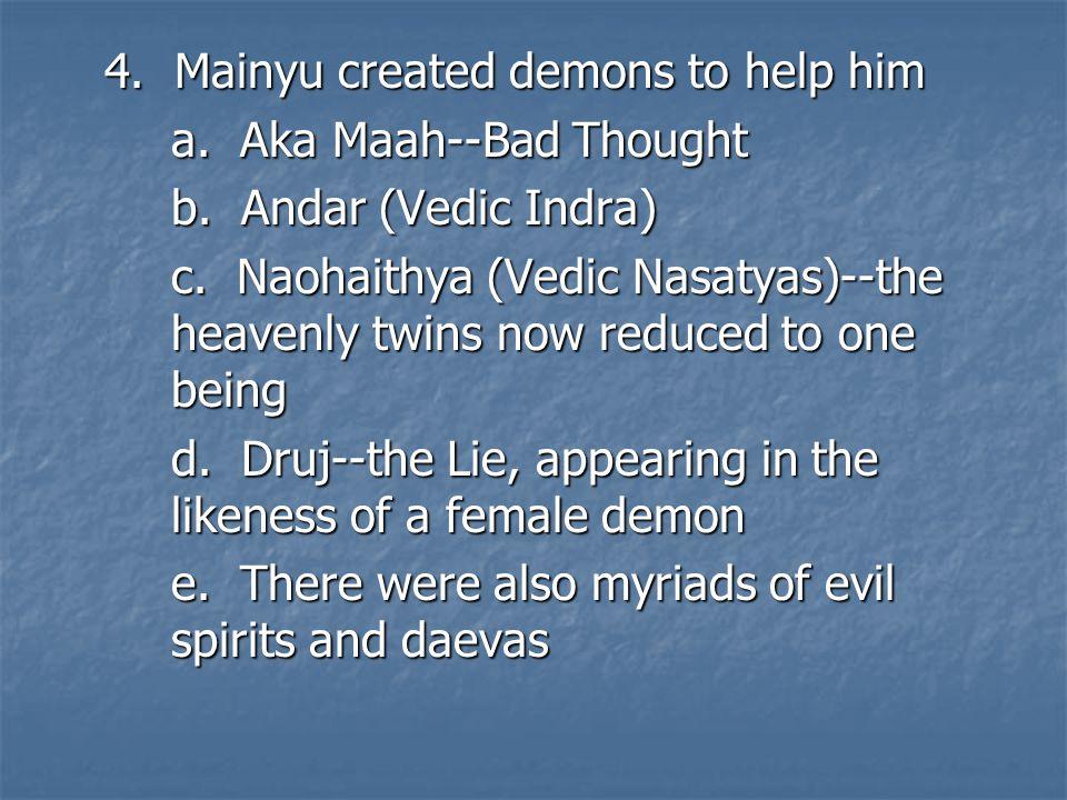 4. Mainyu created demons to help him a. Aka Maah--Bad Thought b.