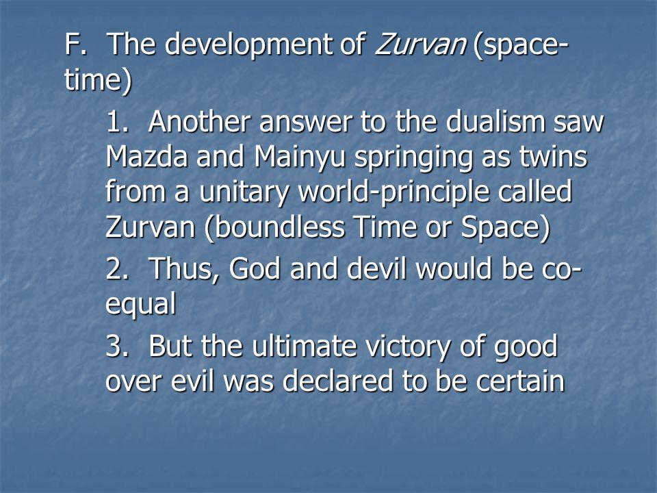 F. The development of Zurvan (space- time) 1.