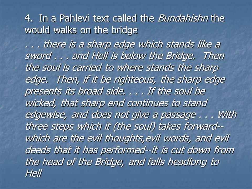 4. In a Pahlevi text called the Bundahishn the would walks on the bridge...