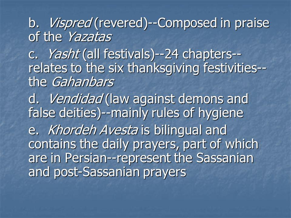 b. Vispred (revered)--Composed in praise of the Yazatas c.