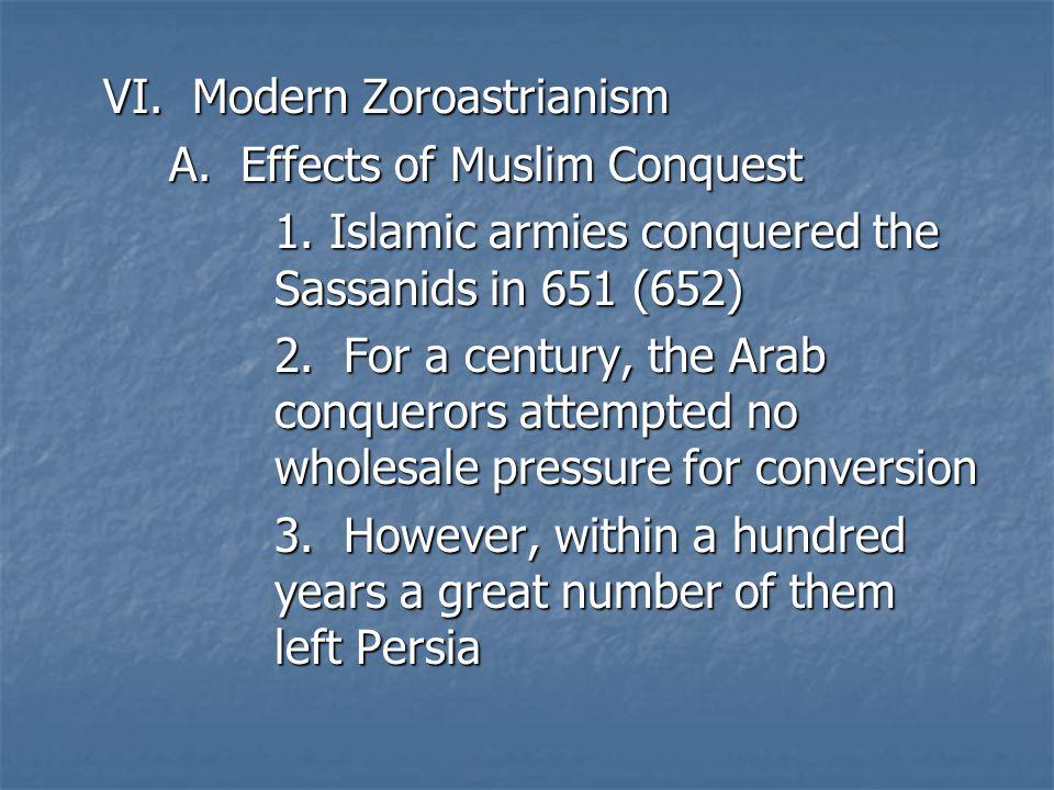VI. Modern Zoroastrianism A. Effects of Muslim Conquest 1.