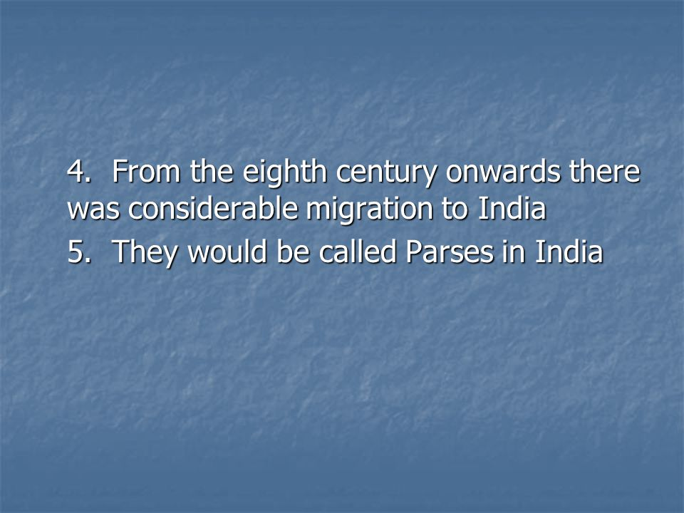 4. From the eighth century onwards there was considerable migration to India 5.