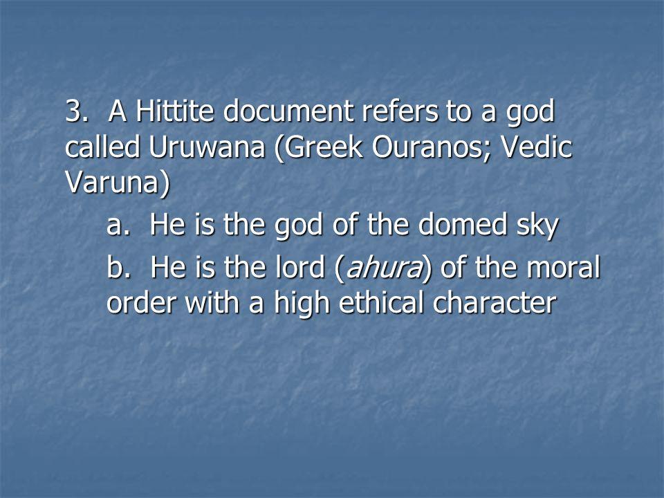 3. A Hittite document refers to a god called Uruwana (Greek Ouranos; Vedic Varuna) a.