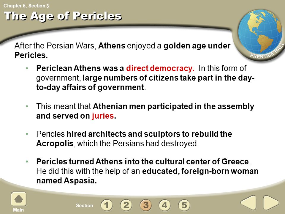 Chapter 5, Section The Age of Pericles Periclean Athens was a direct democracy. In this form of government, large numbers of citizens take part in the