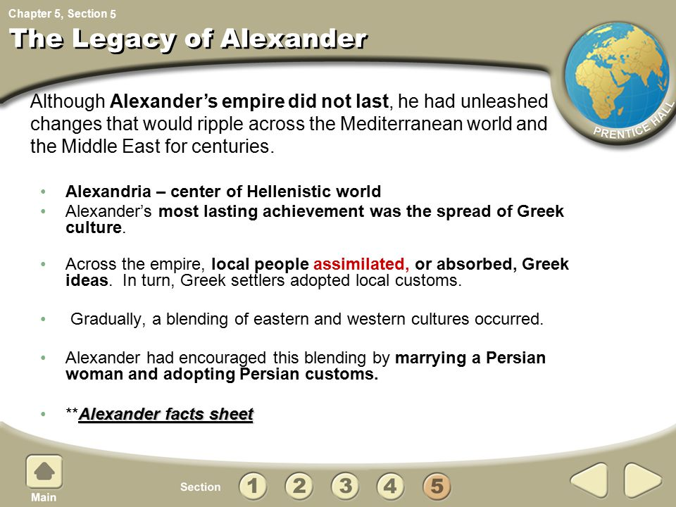 Chapter 5, Section The Legacy of Alexander Alexandria – center of Hellenistic world Alexander's most lasting achievement was the spread of Greek cultu