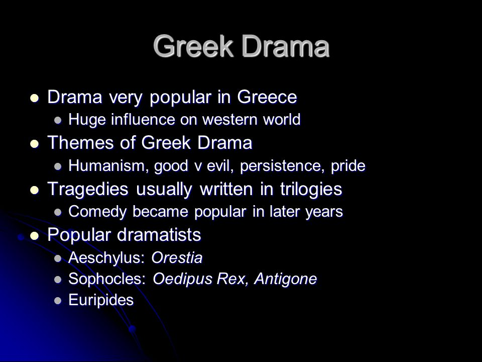 Greek Drama Drama very popular in Greece Drama very popular in Greece Huge influence on western world Huge influence on western world Themes of Greek