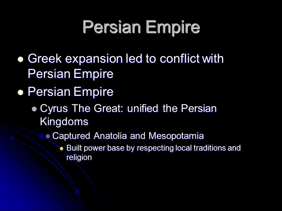 Persian Empire Greek expansion led to conflict with Persian Empire Greek expansion led to conflict with Persian Empire Persian Empire Persian Empire C