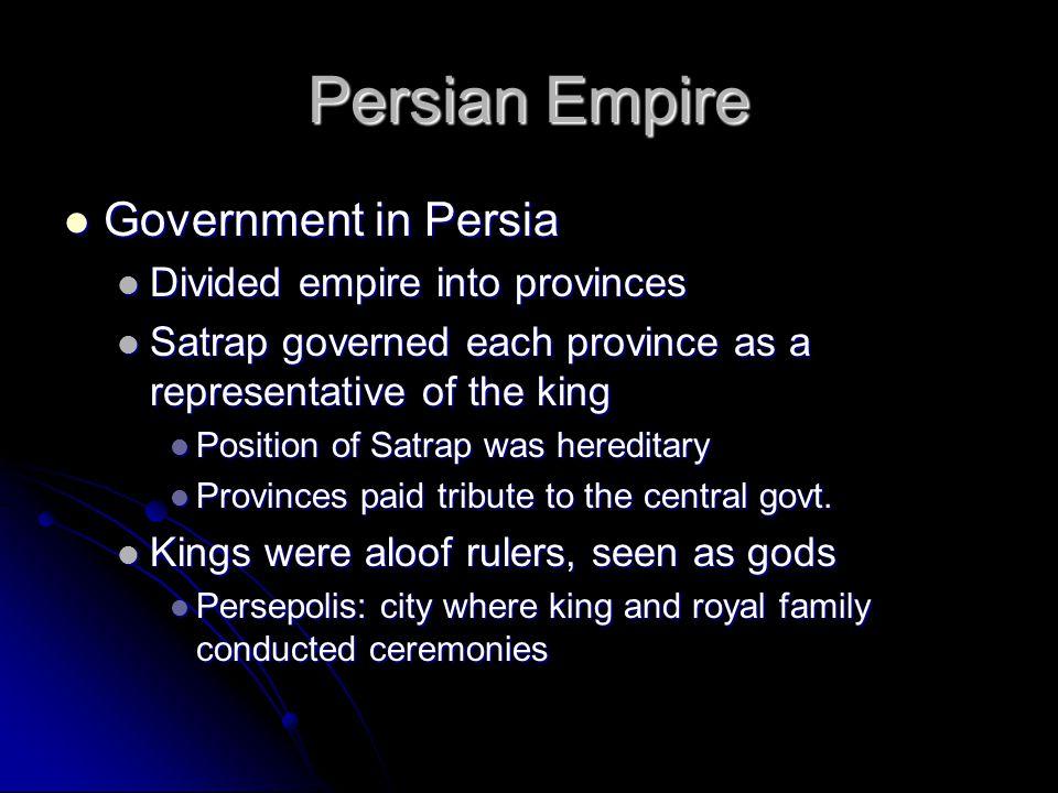 Persian Empire Government in Persia Government in Persia Divided empire into provinces Divided empire into provinces Satrap governed each province as