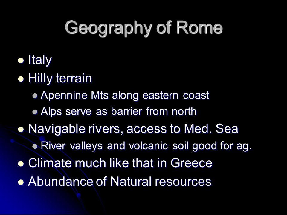 Geography of Rome Italy Italy Hilly terrain Hilly terrain Apennine Mts along eastern coast Apennine Mts along eastern coast Alps serve as barrier from
