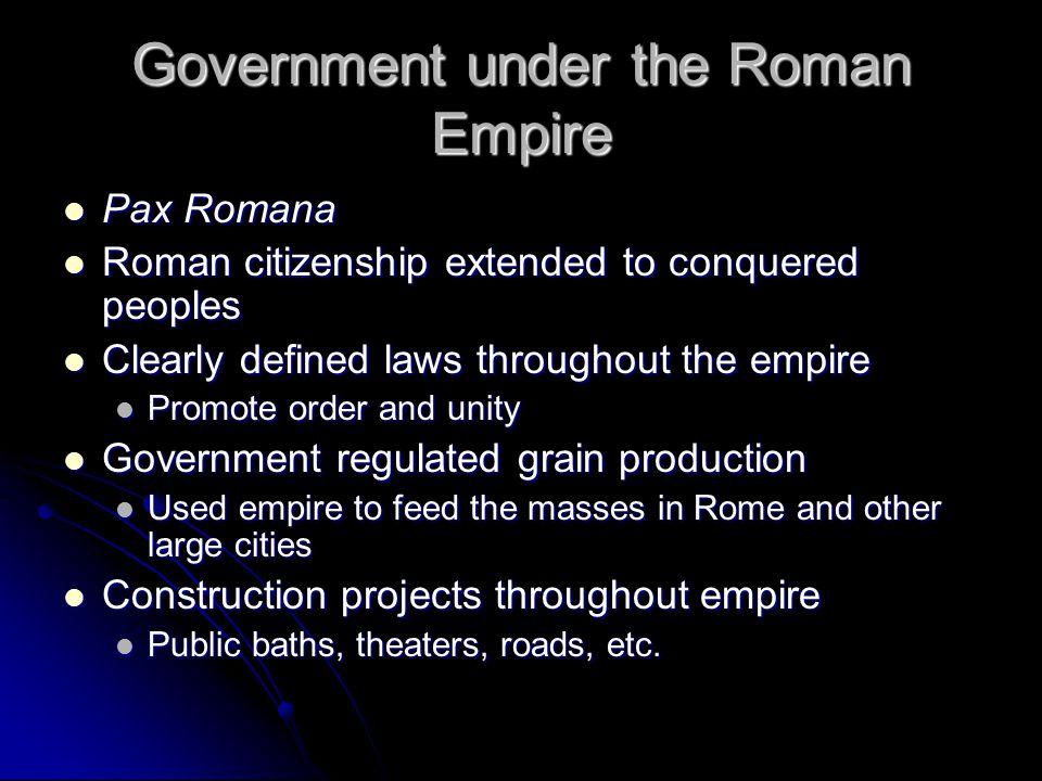 Government under the Roman Empire Pax Romana Pax Romana Roman citizenship extended to conquered peoples Roman citizenship extended to conquered people
