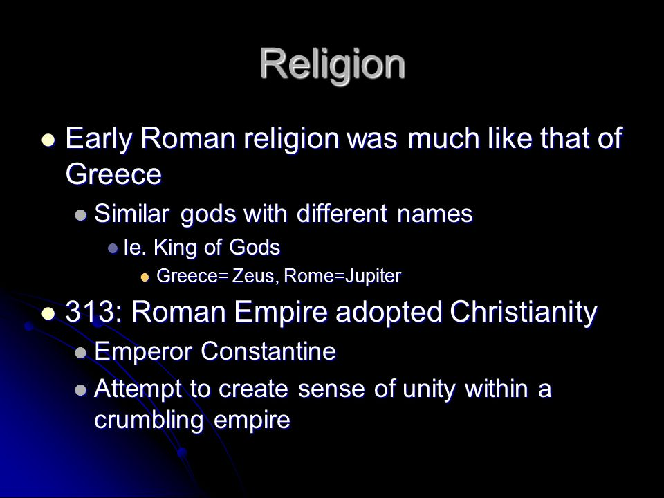 Religion Early Roman religion was much like that of Greece Early Roman religion was much like that of Greece Similar gods with different names Similar gods with different names Ie.