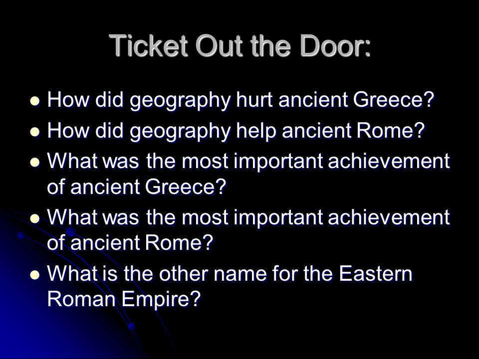 Ticket Out the Door: How did geography hurt ancient Greece? How did geography hurt ancient Greece? How did geography help ancient Rome? How did geogra