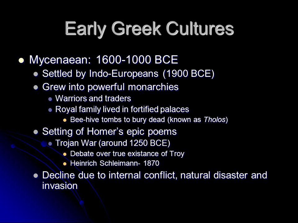 Early Greek Cultures Mycenaean: 1600-1000 BCE Mycenaean: 1600-1000 BCE Settled by Indo-Europeans (1900 BCE) Settled by Indo-Europeans (1900 BCE) Grew