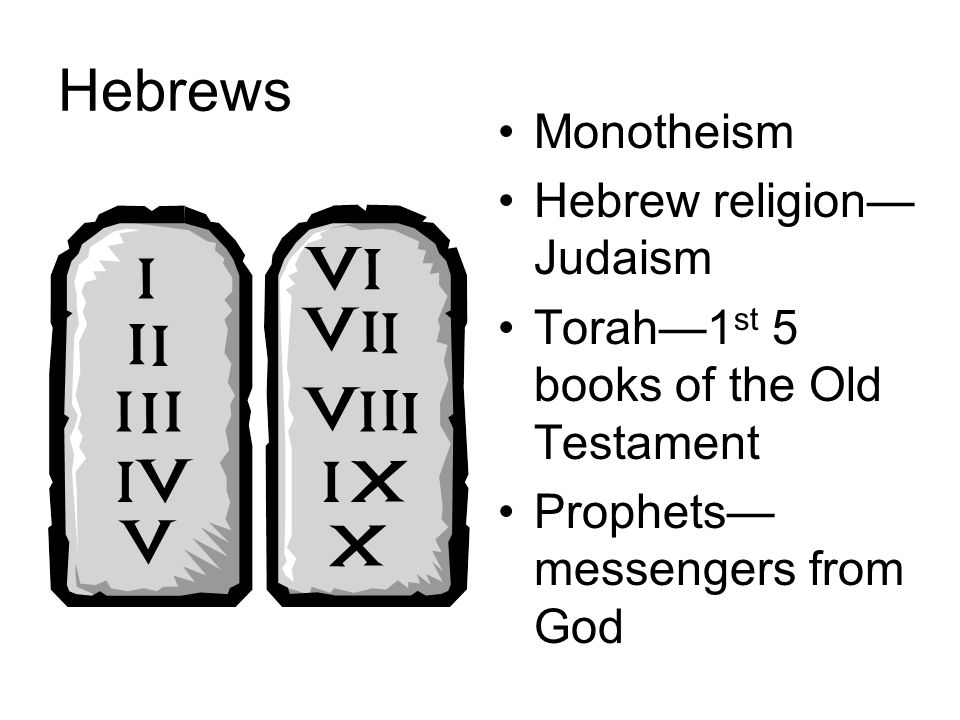 Hebrews Monotheism Hebrew religion— Judaism Torah—1 st 5 books of the Old Testament Prophets— messengers from God
