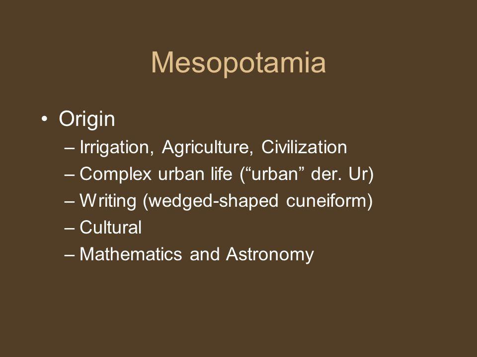 Mesopotamia Origin –Irrigation, Agriculture, Civilization –Complex urban life ( urban der.