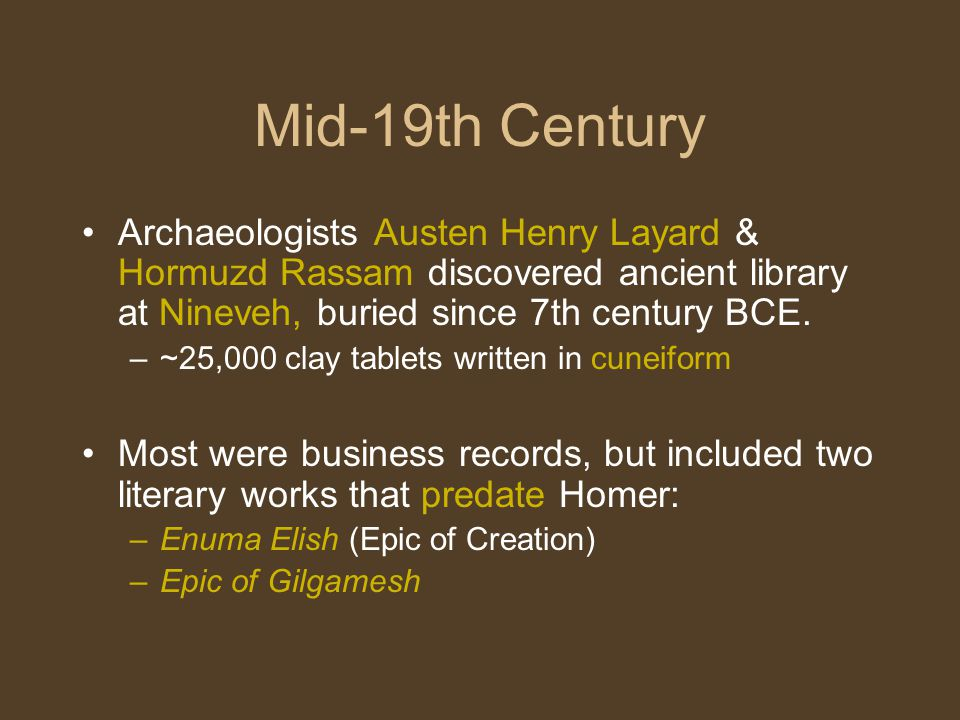 Mid-19th Century Archaeologists Austen Henry Layard & Hormuzd Rassam discovered ancient library at Nineveh, buried since 7th century BCE.