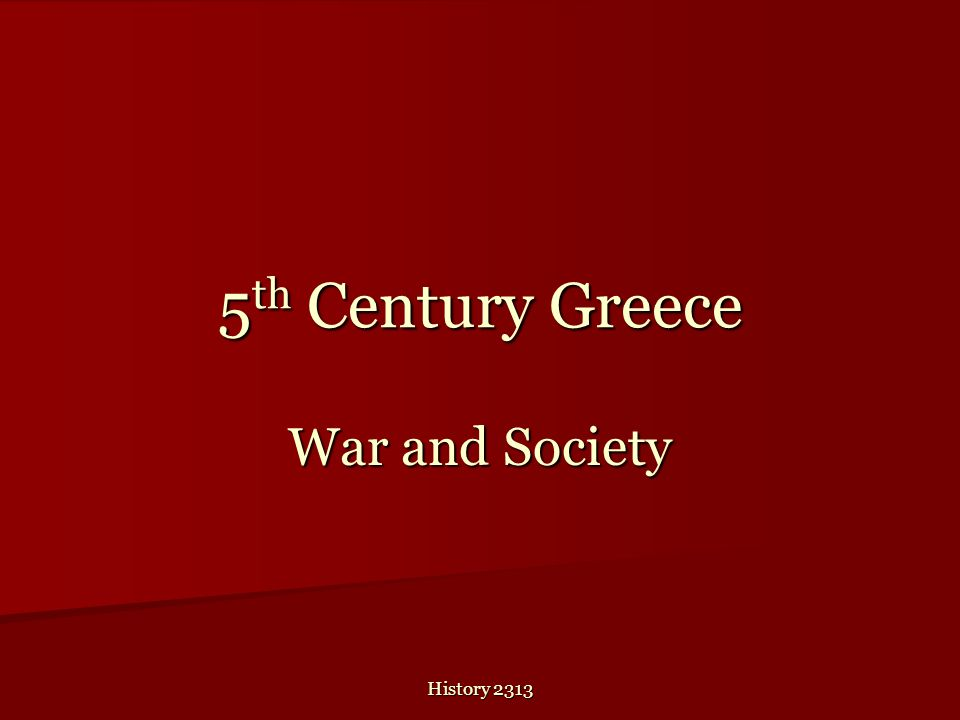 History 2313 5 th Century Greece War and Society