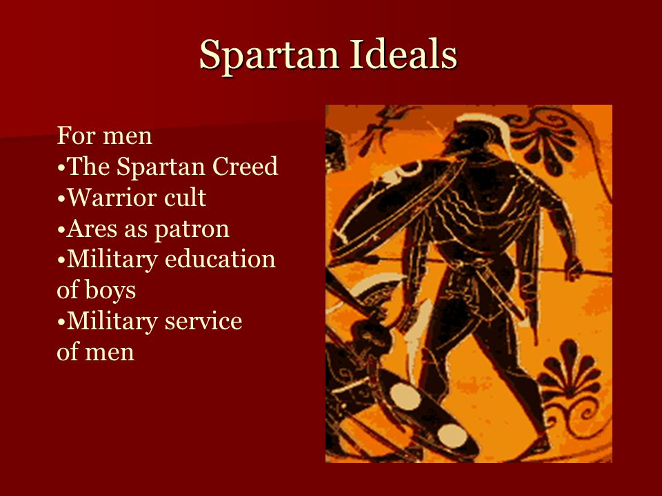 Spartan Ideals For men The Spartan Creed Warrior cult Ares as patron Military education of boys Military service of men