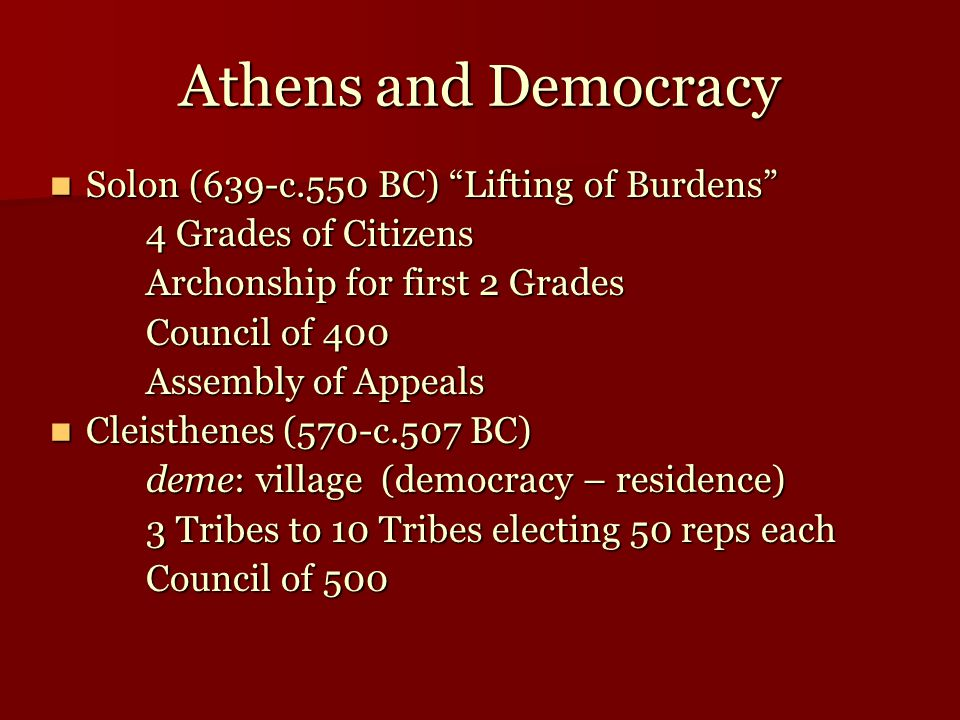 "Athens and Democracy Solon (639-c.550 BC) ""Lifting of Burdens"" Solon (639-c.550 BC) ""Lifting of Burdens"" 4 Grades of Citizens Archonship for first 2 G"