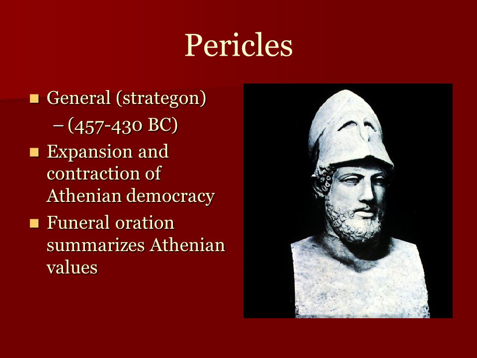 Pericles General (strategon) General (strategon) –(457-430 BC) Expansion and contraction of Athenian democracy Expansion and contraction of Athenian d