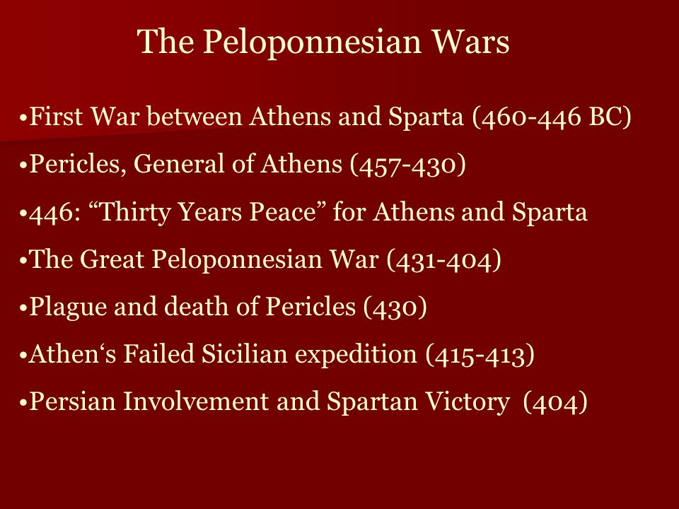 "First War between Athens and Sparta (460-446 BC) Pericles, General of Athens (457-430) 446: ""Thirty Years Peace"" for Athens and Sparta The Great Pelop"