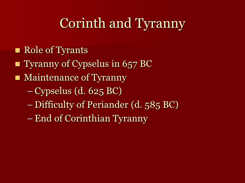 Corinth and Tyranny Role of Tyrants Role of Tyrants Tyranny of Cypselus in 657 BC Tyranny of Cypselus in 657 BC Maintenance of Tyranny Maintenance of