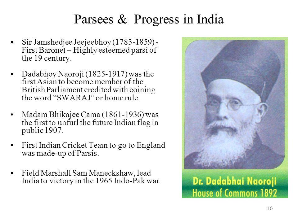 10 Parsees & Progress in India Sir Jamshedjee Jeejeebhoy (1783-1859) - First Baronet – Highly esteemed parsi of the 19 century. Dadabhoy Naoroji (1825