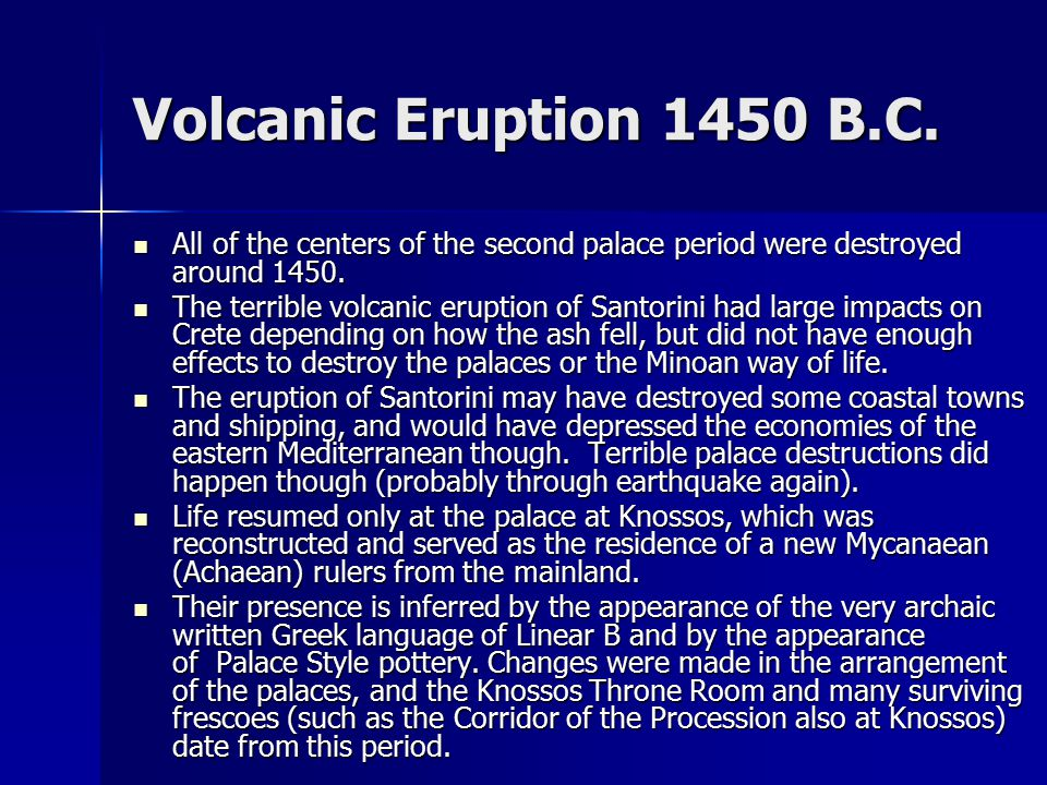 Volcanic Eruption 1450 B.C. All of the centers of the second palace period were destroyed around 1450. All of the centers of the second palace period