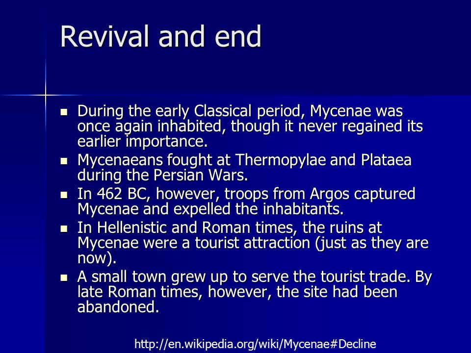 Revival and end During the early Classical period, Mycenae was once again inhabited, though it never regained its earlier importance. During the early