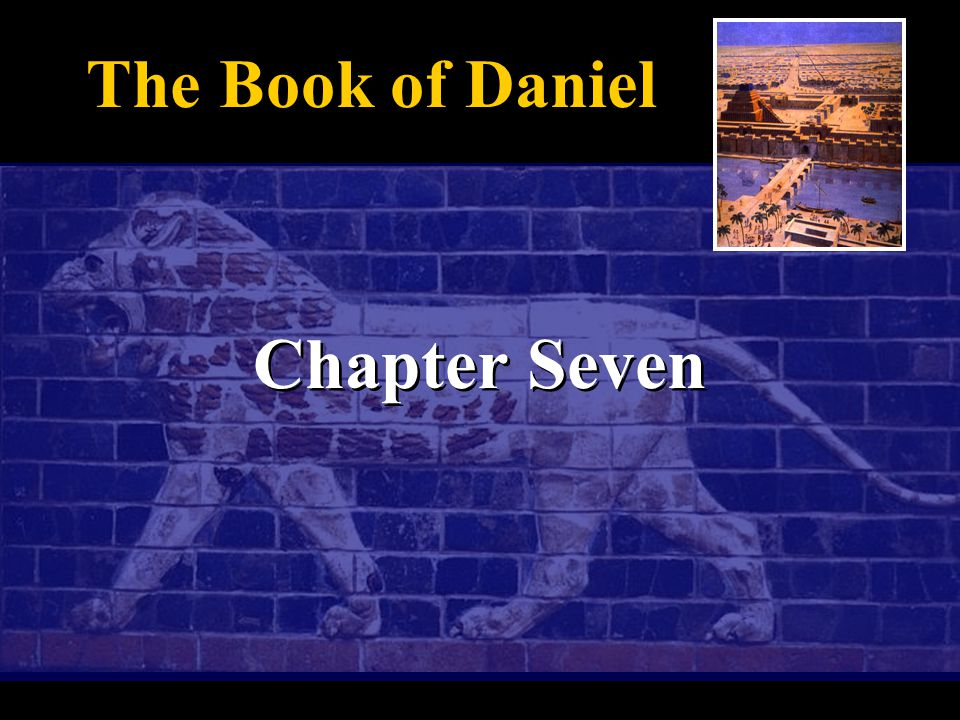 Chapter Seven The Book of Daniel