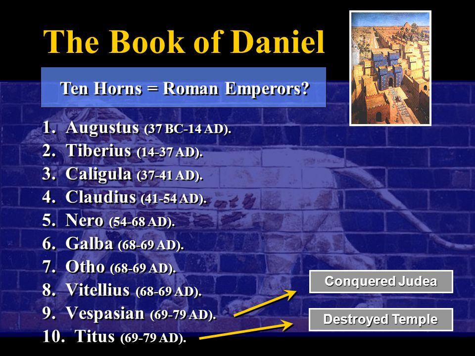 The Book of Daniel 1.Augustus (37 BC-14 AD). 2. Tiberius (14-37 AD).
