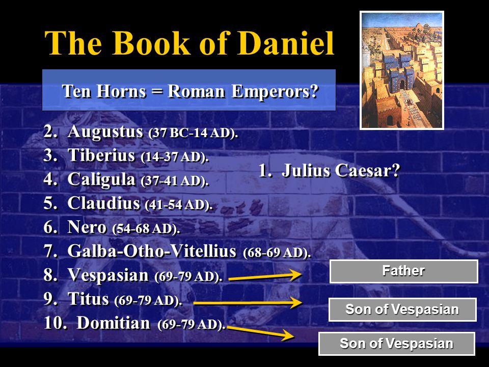 The Book of Daniel 1.Julius Caesar. 2. Augustus (37 BC-14 AD).
